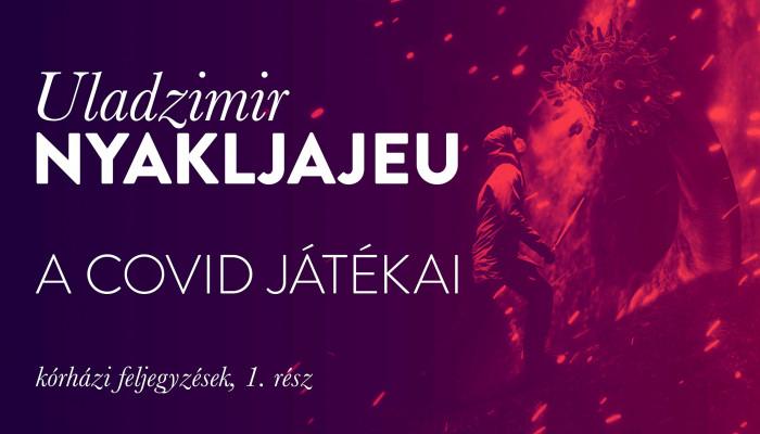 Uladzimir Nyakljajeu: A Covid játékai (kórházi feljegyzések, 1. rész)