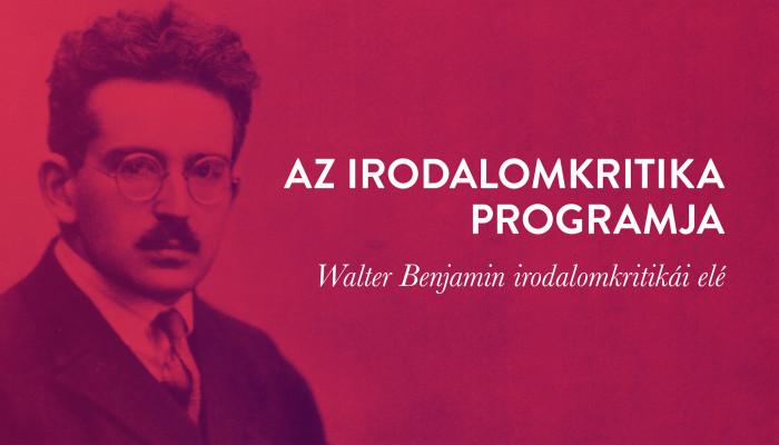 Zsellér Anna: Az irodalomkritika programja – Walter Benjamin irodalomkritikái elé
