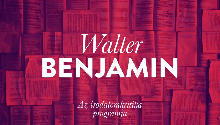 Walter Benjamin: Az irodalomkritika programja