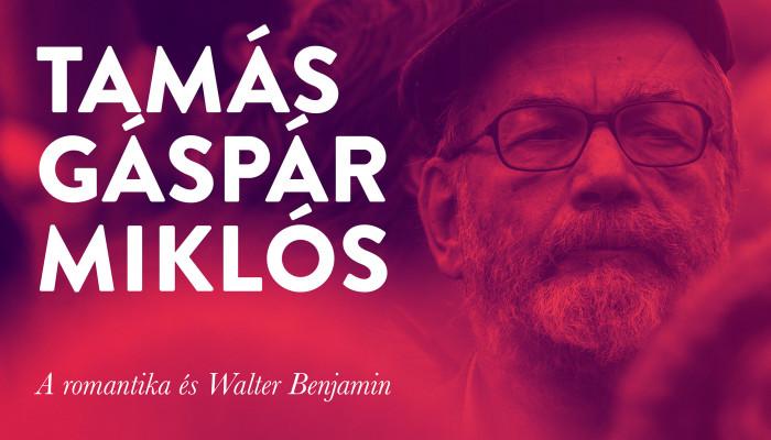 Tamás Gáspár Miklós: A romantika és Walter Benjamin