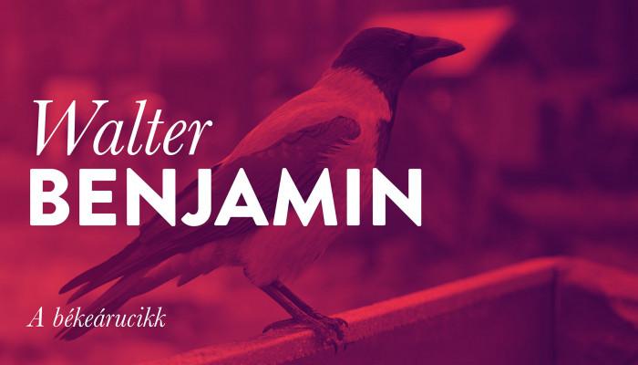 Walter Benjamin: A békeárucikk