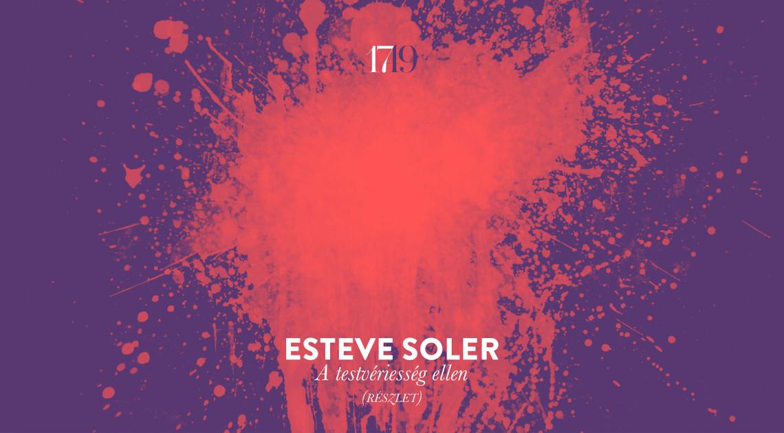 Esteve Soler: A testvériesség ellen (részlet)