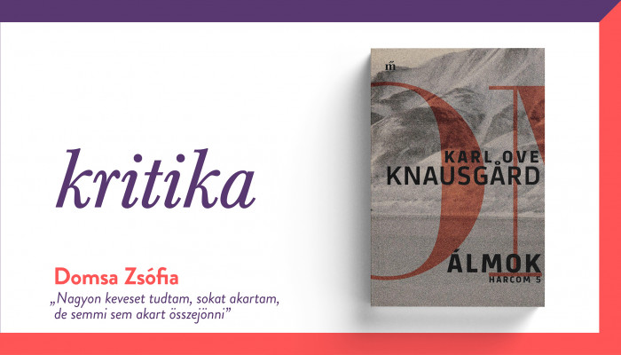 """Nagyon keveset tudtam, sokat akartam, de semmi sem akart összejönni"" (Karl Ove Knausgård: Álmok)"